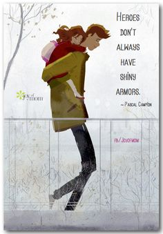 Heroes don't always have shiny armors.  ~ Pascal Campion.  https://www.facebook.com/joyofmom