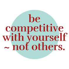 Be #competitive with yourself - not others.