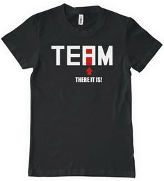 TEAM There It Is T-Shirt Funny No I in Team TEE Group Building Work Humor Office