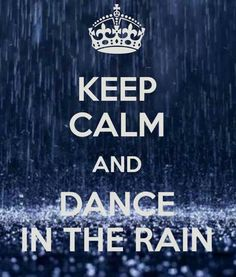 Keep Calm And Dance In The Rain! I'm singing and dancing in the rain. Cute Quotes, Great Quotes, Quotes To Live By, Inspirational Quotes, Motivational, Keep Calm Posters, Keep Calm Quotes, Keep Calm Signs, Bien Dit