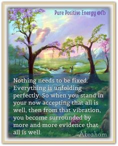 Nothing needs to be fixed... *Abraham-Hicks Quotes (AHQ1106)