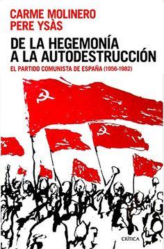 De la hegemonía a la autodestrucción : El Partido Comunista de España (1956-1982), 2016 http://absysnetweb.bbtk.ull.es/cgi-bin/abnetopac01?TITN=55444
