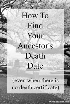 """""""How do I find my ancestor's death date?"""" is one of the most common questions I hear. And, why not? Death Certificates are a fairly modern occurrence, but most of our ancestors did not live in a time period when death certificates were generated. Fortunately, as researchers we can determine an ancestor's date of death using other resources."""