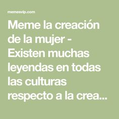 Meme la creación de la mujer - Existen muchas leyendas en todas las culturas respecto a la creación del hombre y la mujer. Esta es una de ellas ...