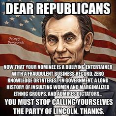 That stopped being true decades ago. Lincoln would never be party to all the ignorant, racist, & damaging bullshit the GOP is doing & has been doing..