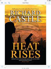 """[...] Non domandarci la formula che mondi possa aprirti [...]: """"Heat rises"""", Richard Castle - Il mistero dello spogliarellista capelluto.... #letturesconclusionate"""