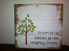 "From little seeds grow mighty trees 11""w x10 1/2""h hand-painted wood sign"