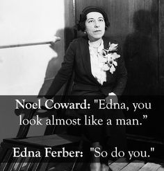 Edna Ferber vs. Noel Coward: | The 25 Smartest Comebacks Of All Time