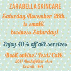 Come support small businesses in your neighborhood. Enjoy 40% off all services on Saturday November 26th at #zarabellaskincare. We are still offering the $30 #brazilianwax through November. Book online, text or call for appointments, 206-225-7345. #facials #waxing #chemicalpeels #eyelashextensions #hydratingfacial #advancedexfoliation #consultations #winter #skincare #beauty #supportsmallbusinesses #welovenewclients #skincareineverett #everett #skincareinseattle #seattle #pnw