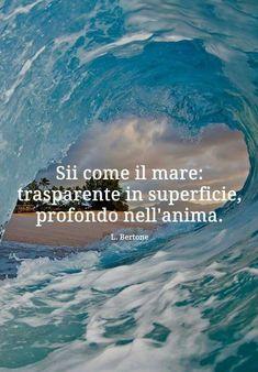 Sii come il mare: trasparente in superficie, profondo nell'anima. Midnight Thoughts, Italian Life, Christian Post, Motivational Wallpaper, Italian Quotes, Sentences, Decir No, Surfing, Life Quotes