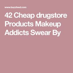 42 Cheap drugstore Products Makeup Addicts Swear By