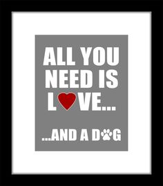 All You Need is Love And a Dog Custom 8x10 Print by IDEAmatic, $14.00