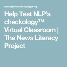 Help Test NLP's checkology™ Virtual Classroom | The News Literacy Project