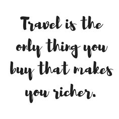 Travel is the only thing you buy that makes you richer... #travel #thewanderyears