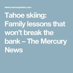 Tahoe skiing: Family lessons that won't break the bank – The Mercury News