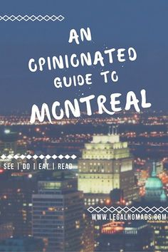 A Montreal guide for those visiting my hometown, including what to see, what to eat, and what to do during the winter months when you're freezing.