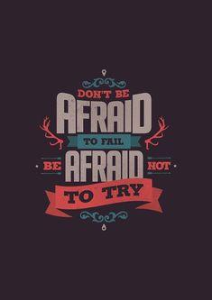 """""""N'ayez pas peur d'échouer. Ayez peur de ne pas essayer."""""""