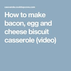 How to make bacon, egg and cheese biscuit casserole (video)