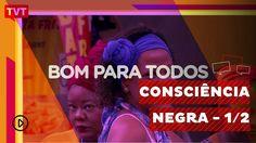 Bom Para Todos: Consciência Negra, todo dia é dia de igualdade - 1/2