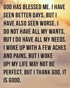 It is truth and I will add that even if I  do not wake up. God always do the best for me.