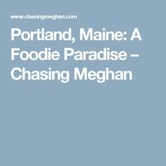 Portland, Maine:  A Foodie Paradise – Chasing Meghan