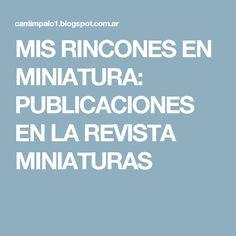 MIS RINCONES EN MINIATURA: PUBLICACIONES EN LA REVISTA MINIATURAS