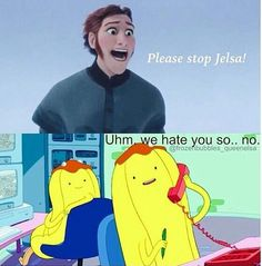 Please stop Jelsa! Uhuh, we hate you so...no. WE HATE YOU HANS. *grabs frying pan with spikes dipped in lava*