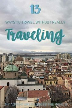 What is virtual traveling and how can you travel without traveling? Read this post to discover 13 cool ways to travel even when you really can't. Ways To Travel, Travel Advice, Travel Guides, Travel Tips, Travel Destinations, Travel Hacks, Travel Plan, Travel Essentials, Virtual Travel
