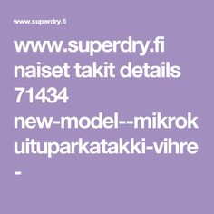 www.superdry.fi naiset takit details 71434 new-model--mikrokuituparkatakki-vihre-