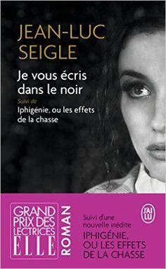 Amazon.fr - Je vous écris dans le noir - Jean-Luc Seigle - Livres