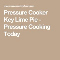 Pressure Cooker Key Lime Pie - Pressure Cooking Today