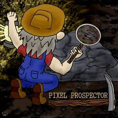 "PixelProspector Art ""Prospecting Pixels"" by Kittie"
