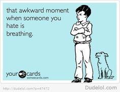 Awkward moment... #cafepress #someecards #hate #funny #humor