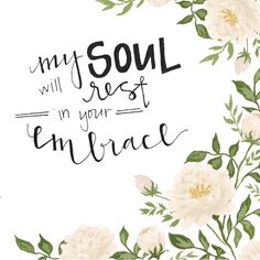 My soul will rest in your embrace. ♥ #ThankyouGod #Inspiration