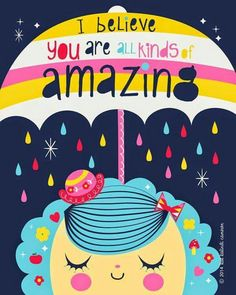 I believe you are all kinds of amazing! Spring April showers whimsical illustration by Kat Kalindi Cameron Art And Illustration, Illustrations, Arte Pop, You're Awesome, Quotes For Kids, Beautiful Words, Bunt, Art Quotes, Watercolor Flowers