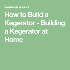 How to Build a Kegerator - Building a Kegerator at Home