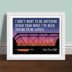I Don't Want To Be - One Tree Hill Quote Art Print Poster
