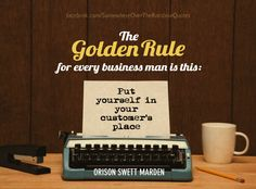 """The golden rule for every businessman is this: """"Put yourself in your customer's place""""."""