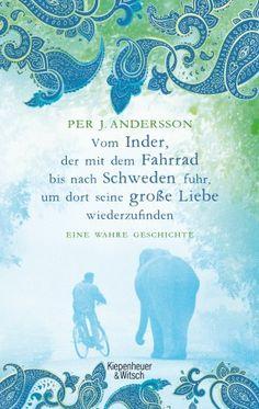 Vom Inder, der auf dem Fahrrad bis nach Schweden fuhr um dort seine große Liebe wiederzufinden - Per J. Andersson - Kiepenheuer & Witsch