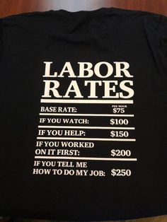 Funny contractor t shirt. Funny labor rates T shirt. Humorous T shirt. - Funny Shirts Humor - Ideas of Funny Shirts Humor - Funny contractor t shirt. Funny labor rates T shirt. Humorous T shirt. Working On It, Work Humor, Work Shirts, Funny Laugh, Funny Signs, Branded T Shirts, Funny Tshirts, Funny Quotes, Life Quotes