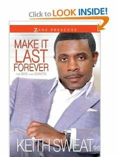 Make It Last Forever: The Dos and Don'ts (Zane Presents) by Keith Sweat. Save 34 Off!. $15.83. 224 pages. Publisher: Strebor Books; 1 edition (February 12, 2013). Series - Zane Presents