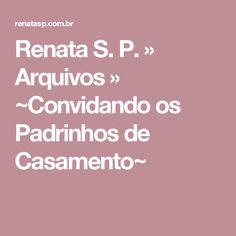 Renata S. P. » Arquivos » ~Convidando os Padrinhos de Casamento~
