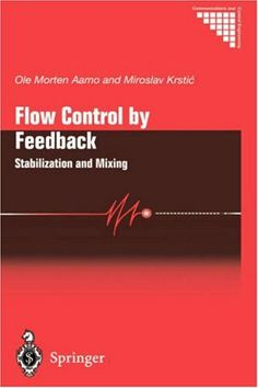 Flow Control by Feedback: Stabilization and Mixing (Communications and Control Engineering) by Ole Morten Aamo. $109.28. 209 pages. Author: Ole Morten Aamo. Publisher: Springer; 1 edition (December 5, 2002)