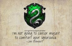 Harry Potter House Quotes | I'm not going to censor myself to comfort your ignorance | Jon Stewart | Slytherin