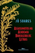 ASSASSINATOS NA ACADEMIA BRASILEIRA DE LETRAS - Jô Soares - Companhia das Letras