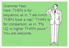 Ooooh, right. Always seem to get the two mixed up. My bad grammer nazi people!
