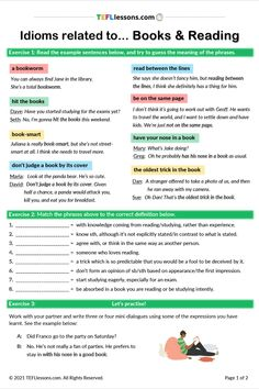 This is a Books and Reading Idioms lesson. Students study idioms connected to books and reading in context, and then complete an exercise matching the idioms to their definitions. Finally, they write mini dialogues to practise the idioms.#TeachEnglish #LearnEnglish #TESOL #TESL #TEFL #ELT #ESL #EFL #TeachingEnglish #TEFLtimesavers #EnglishHandouts #EnglishWorksheets #TEFLlessonPlans #ELL #WorldBookDay Esl Lessons, Online Lessons, Esl Resources, English Language Learners, Teacher Notes, Student Studying, Learning English, Ell, Idioms