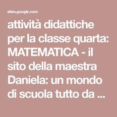 attività didattiche per la classe quarta: MATEMATICA - il sito della maestra Daniela: un mondo di scuola tutto da scoprire e in continuo aggiornamento