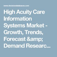 High Acuity Care Information Systems Market - Growth, Trends, Forecast & Demand Research Report Till 2018