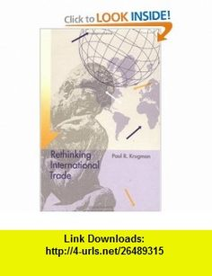 Rethinking International Trade (9780262610957) Paul Krugman , ISBN-10: 0262610957  , ISBN-13: 978-0262610957 ,  , tutorials , pdf , ebook , torrent , downloads , rapidshare , filesonic , hotfile , megaupload , fileserve